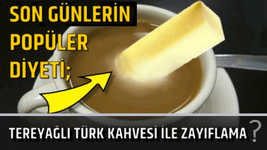 Photo of Son Günlerin Popüler Diyeti; Tereyağlı Türk Kahvesi İle Zayıflama
